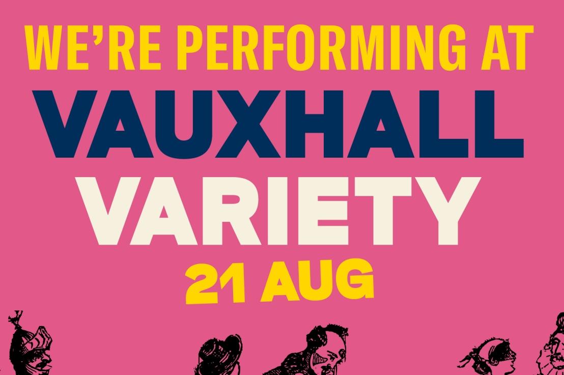 My band has a gig at VauxhallVariety